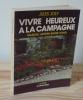 Vivre heureux à la campagne. Maison jardin, Basse-Cour - Collection La Terre - Paris, Flammarion, 1978.. JOLY, Jules