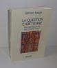 La question chrétienne. Une pensée juive du christianisme. Payot. Paris. 2000.. ISRAËL, Gérard