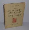 Les Faiences anciennes de l'aquitaine. Les éditions d'Aquitaine. Bordeaux. 1936.. VITAL-MAREILLE