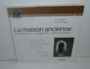 La maison ancienne. Construction, diagnostic, interventions, with Appendixes in English. Eyrolles. 2006.. COIGNET, Jean et Laurent