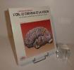 L'Oeil, le cerveau et la vision. Les étapes cérébrales du traitement visuel. Pour la science diffusion Belin. 1994.. HUBEL, David