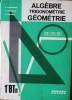 Algèbre, trigonométrie, géométrie. Classes de première BTn.. LEBOSSE C. - HEMERY C. -FAURE P.