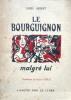 Le Bourguignon malgré lui.. GERRIET Louis