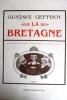 La Bretagne. Réédition de l'ouvrage publié en 1905 par la librairie Hachette à paris.. GEFFROY Gustave Illustratons d'après les photographies de M. ...