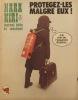 Hara-kiri mensuel, journal bête et méchant. Numéro 138. Protégez-les malgré eux ! Mars 1973.. Collectif : HARA-KIRI