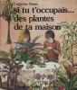 Si tu t'occupais des plantes de ta maison.. TOMAS Catherine