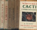 Cacti and other succulents - Sea and Seashore - Weather - Wild flowers - Freshwater fishes - Geology. Six books of this collection.. THE OBSERVER'S ...