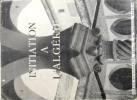 Initiation à l'Algérie.. ALAZARD J. - BENCHENEB S. - BOYER P. - CELLY R… Nombreuses illustrations.