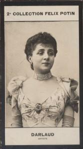 Photographie de la collection Félix Potin (4 x 7,5 cm) représentant : Jeanne Darlaud, comédienne.. DARLAUD (Jeanne) - (Photo de la 2e collection Félix ...