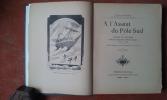 A l'Assaut du Pôle Sud - Voyages et aventures dans les Régions Antarctiques, 1599-1906 . BOURNAND François