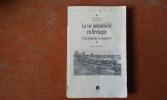 La vie industrielle en Bretagne. Une mémoire à conserver - Colloque national, 2-3-4 décembre 1999. Auditorium de l'ancien couvent des Urbanistes de ...