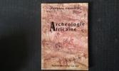 Archéologie Africaine. A la lumière des découvertes récentes . CORNEVIN Marianne