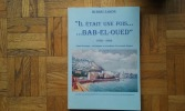"""""""Il était une fois… Bab-el-Oued"""" (1930-1962) - Etude historique, sociologique et nostalgique d'un monde disparu . ZAKINE Hubert"""