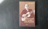 Vincent Scotto - L'homme aux 4000 chansons . VIGNAUD Roger