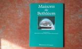 Maisons de Bethléem . REVAULT Philippe - SANTELLI Serge - WEILL-ROCHANT Catherine (sous la direction de)