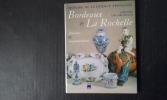Histoire de la Faïence française. Bordeaux & La Rochelle. Sources et rayonnement . GUILLEME BRULON Dorothée
