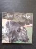 Blanc Bleu Belge - L'aventure d'une race bovine à la conquête du monde . COMPERE Gaston - BUREN Raymon - HANSET Roger