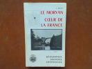 Le Morvan cœur de la France. Tome I. Géographie - Histoire - Littérature. BRULEY Joseph