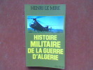 Histoire militaire de la guerre d'Algérie. LE MIRE Henri