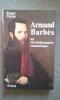 Armand Barbès, un révolutionnaire romantique. MERLE Roger