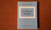 La Guyane française - Le pays, les hommes, ses problèmes et son avenir. DUPONT-GONIN Pierre