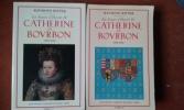 La Sœur d'Henri IV - Catherine de Bourbon 1559-1604 - Tomes I et II . RITTER Raymond