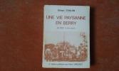 Une vie paysanne en Berry de 1882 à nos jours . COULON Gérard