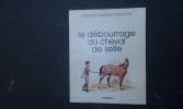 Le débourrage du cheval de selle . Fédération Française d'Equitation