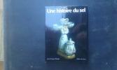 Une histoire du sel - Avec une Annexe technique par Albert Hahling, Conservateur du Musée suisse du Sel, Aigle . BERGIER Jean-François