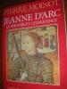 JEANNE D'ARC - LE POUVOIR ET L'INNOCENCE. MOINOT PIERRE