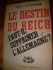 LE DESTIN DU REICH- FAUT-IL SUPPRIMER L'ALLEMAGNE?. LADAME PAUL A.