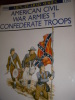 AMERICAN CIVIL WAR ARMIES 1 - CONFEDERATE TROOPS. KATCHER PH.- VOLSTAD RON
