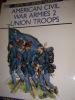AMERICAN CIVIL WAR ARMIES 2 - UNION TROOPS. KATCHER PH- VOLSTAD RON