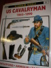 US CAVALRYMAN 1865-1890- WEAPONS ARMOUR TACTICS. MARTIN PEGLER