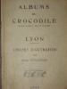 LYON- CHOSES D'AUTREFOIS (Fasc. 1 et 2) . [ALBUMS DU CROCODILE] GUILLEMAIN CHARLES
