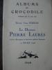 LE DOCTEUR PIERRE LAURES- MAITRE CHIRURGIEN ET ECRIVAIN SATIRISTE LYONNAIS AU XVIII°SIECLE. [ALBUMS DU CROCODILE] FERRAN COME (Dr.)