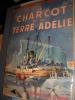 LE CHARCOT ET LA TERRE ADELIE. DUBARD PIERRE- BAYLE LUC-MARIE
