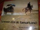 LA ROUTE D'OR DE SAMARKAND. ROLAND ET SABRINA MICHAUD