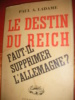 LE DESTIN DU REICH- FAUT-IL SUPPRIMER L'ALLEMAGNE?. PAUL A. LADAME