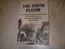 THE SIXTH FLOOR- THE DANISH RESISTANCE MOVEMENT AND THE RAF RAID ON GESTAPO HEADQUARTERS, MARCH 1945. ROBIN REILLY