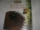 BOIS DE REVE, BOIS TRAVAILLES. BRUNO AGNES- COVELLI JASMINE