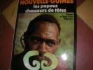 NOUVELLE-GUINEE - LES PAPOUS CHASSEURS DE TETES. VILLEMINOT J. ET B.