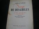 SERGE DE DIAGHILEV - SA VIE SON OEUVRE SA LEGENDE. LIFAR SERGE