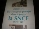 UNE ENTREPRISE PUBLIQUE DANS LA GUERRE S.N.C.F. 1939-1945. Sous la présidence de René rémond; COLLECTIF