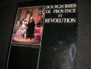 BOURGEOISIES DE PROVINCE ET REVOLUTION - COLLOQUE DE VIZILLE 1984. VOVELLE- COLLECTIF