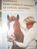 COMMENT DEBOURRER ET DRESSER LE CHEVAL WESTERN. [D'AUTHEVILLE P.]