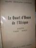 LE QUART D'HEURE DE L'AFRIQUE- ALGERIE TUNISIE MAROC. D'ESTAILLEUR-CHANTERAINE PHILIPPE