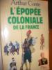 L'EPOPEE COLONIALE DE LA FRANCE. CONTE ARTHUR