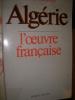 ALGERIE- L'OEUVRE FRANCAISE. GOINARD PIERRE