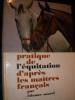 PRATIQUE DE L'EQUITATION D'APRES LES MAITRES FRANCAIS. SAUREL ETIENNE